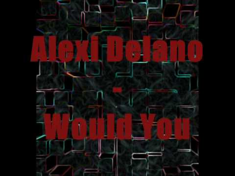 Alexi Delano | Would You
