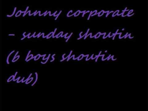 Johnny Corporate | Sunday Shouting (B-Boys Dub)