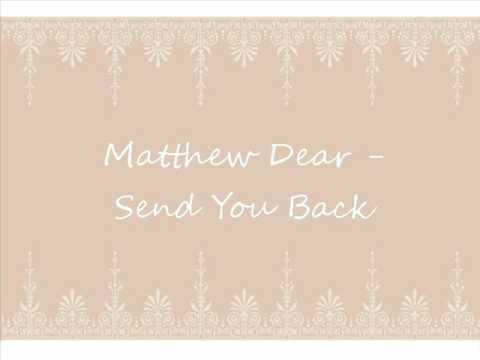 Matthew Dear | Send You Back