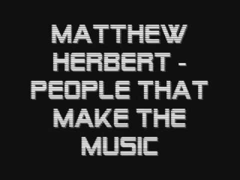Matthew Herbert | People That Make The Music
