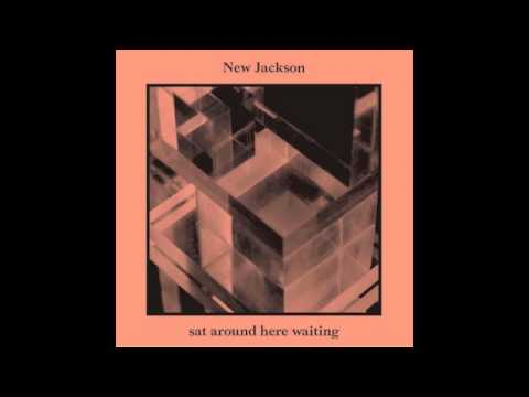New Jackson | Sat Around Here Waiting