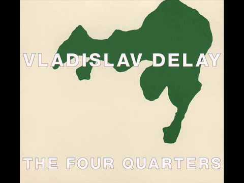 Vladislav Delay | The First Quarter